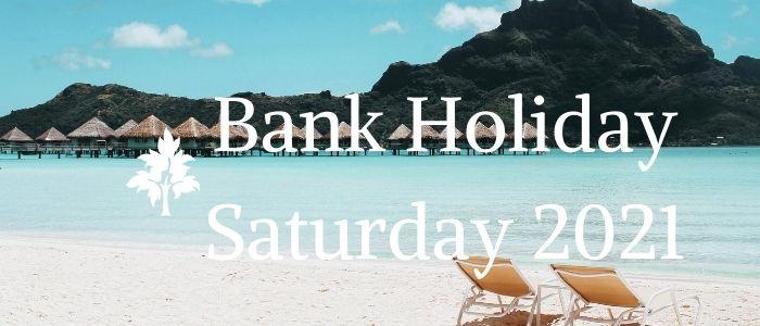 Bank Holiday on Saturday